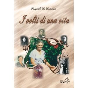 I VOLTI DI UNA VITA - Pasquale Di Domenico