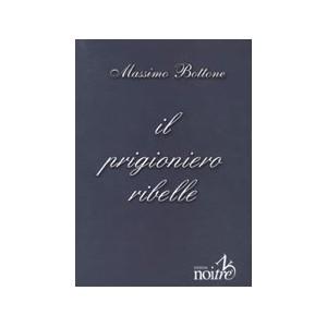 IL PRIGIONIERO RIBELLE - Masimo Bottone