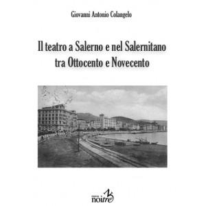 IL TEATRO A SALERNO E NEL SALERNITANO TRA 800 E 900 - Giovanni Colangelo
