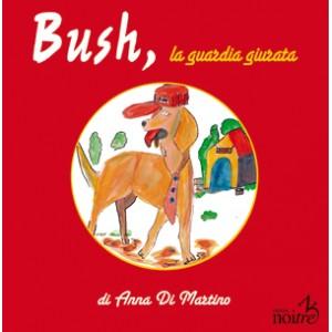 BUSH, la guardia giurata - Anna Di Martino